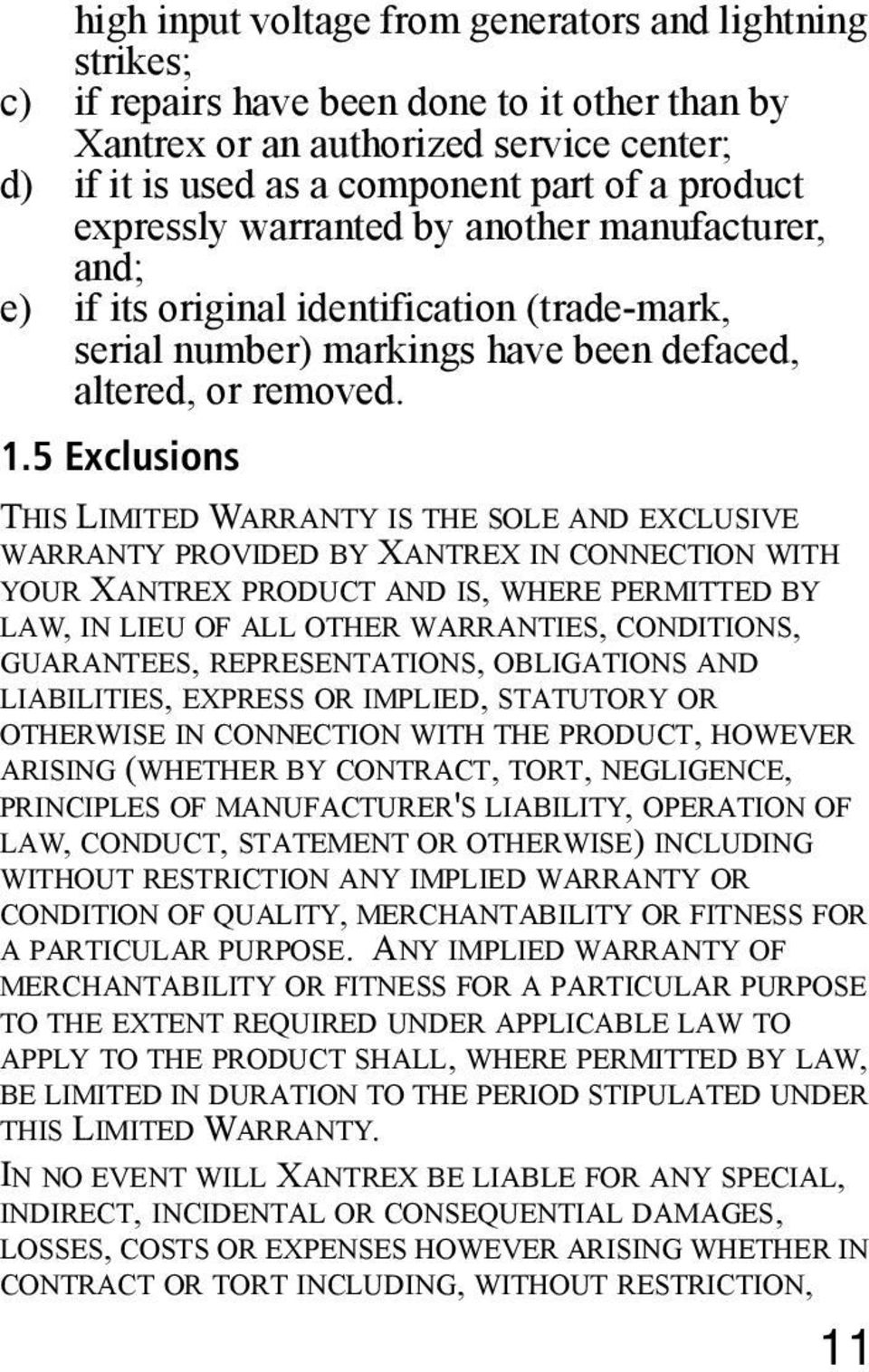 5 Exclusions THIS LIMITED WARRANTY IS THE SOLE AND EXCLUSIVE WARRANTY PROVIDED BY XANTREX IN CONNECTION WITH YOUR XANTREX PRODUCT AND IS, WHERE PERMITTED BY LAW, IN LIEU OF ALL OTHER WARRANTIES,