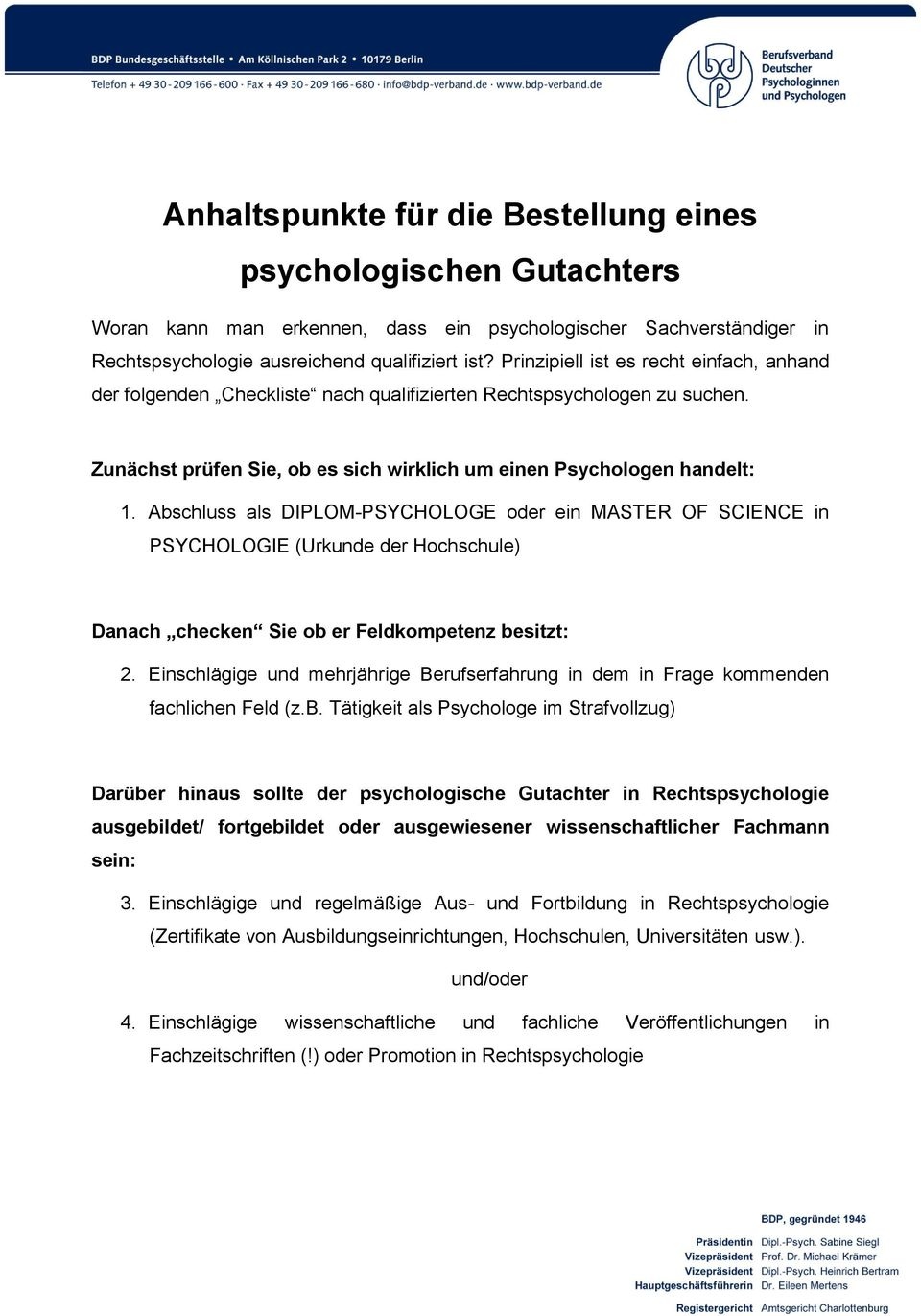 Abschluss als DIPLOM-PSYCHOLOGE oder ein MASTER OF SCIENCE in PSYCHOLOGIE (Urkunde der Hochschule) Danach checken Sie ob er Feldkompetenz besitzt: 2.