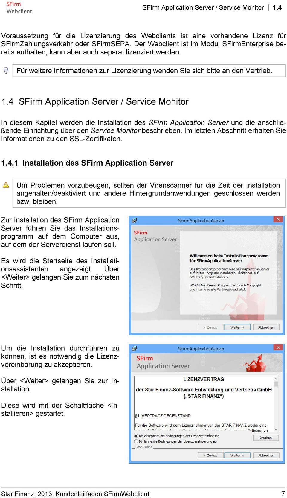 4 SFirm Application Server / Service Monitor In diesem Kapitel werden die Installation des SFirm Application Server und die anschließende Einrichtung über den Service Monitor beschrieben.