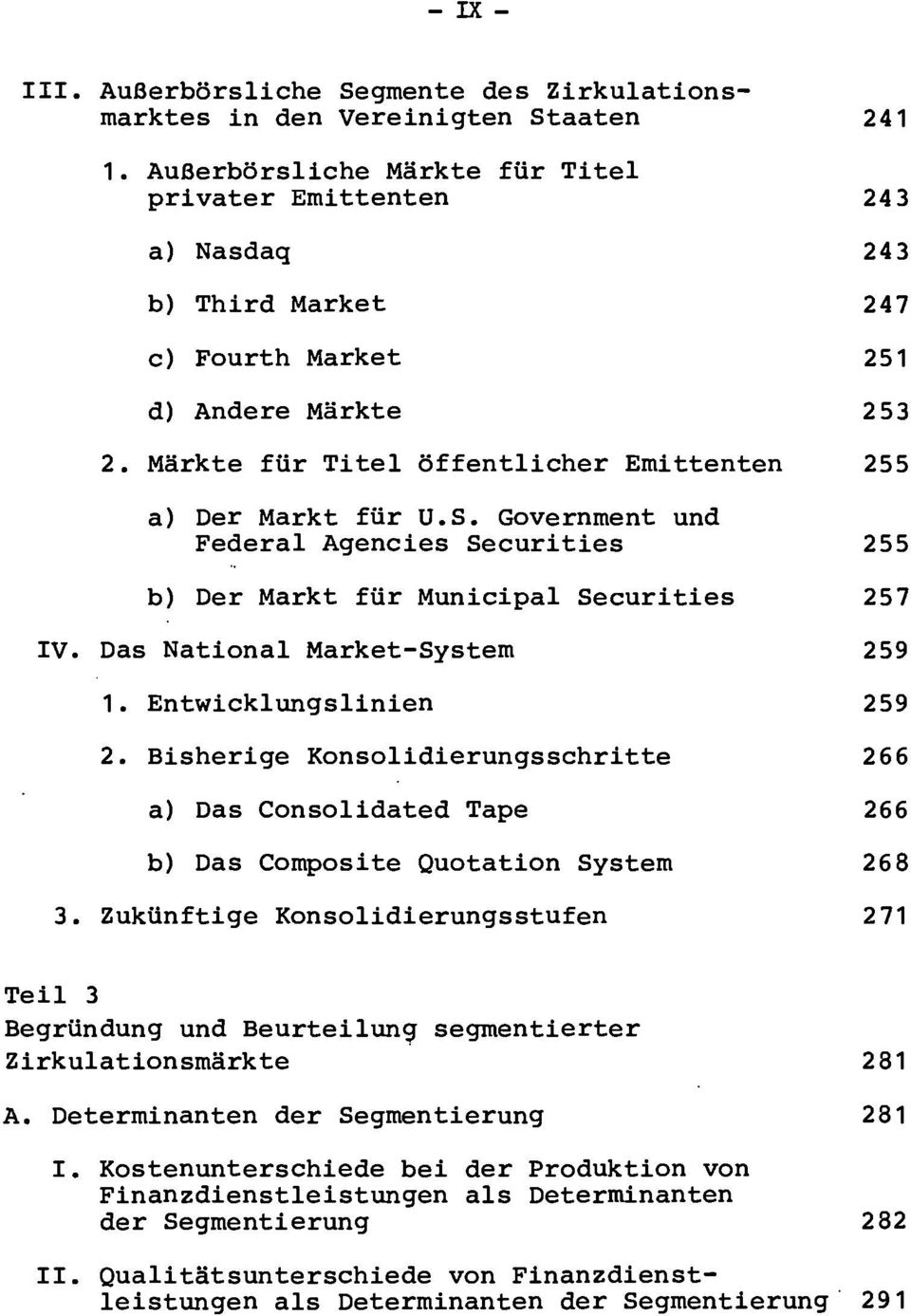S. Government und Federal Agencies Securities 255 b) Der Markt für Municipal Securities 257 IV. Das National Market-System 259 1. Entwicklungslinien 259 2.