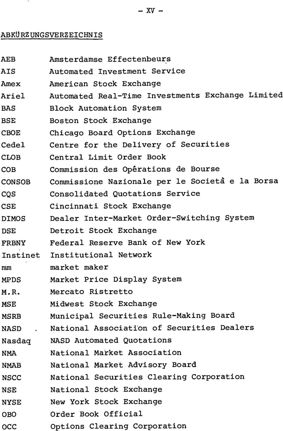 Commission des Opérations de Bourse Commissione Nazionale per le Società e la Borsa Consolidated Quotations Service Cincinnati Stock Exchange Dealer Inter-Market Order-Switching System Detroit Stock