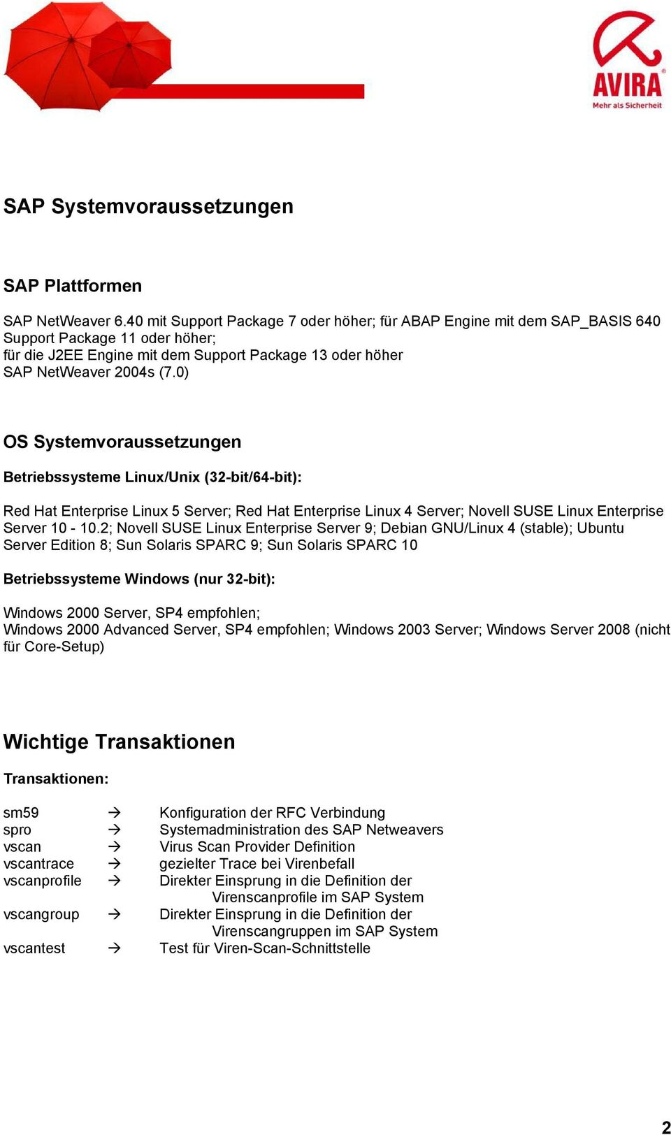 0) OS Systemvoraussetzungen Betriebssysteme Linux/Unix (32-bit/64-bit): Red Hat Enterprise Linux 5 Server; Red Hat Enterprise Linux 4 Server; Novell SUSE Linux Enterprise Server 10-10.