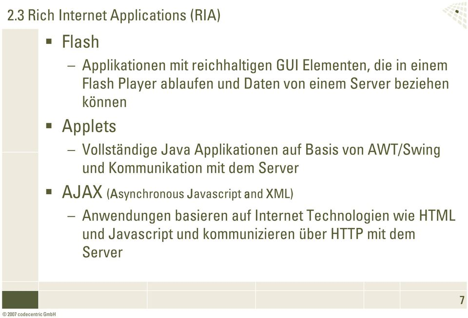 auf Basis von AWT/Swing und Kommunikation mit dem Server AJAX (Asynchronous Javascript avascript and XML)