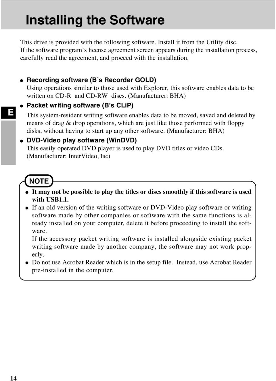 E Recording software (B s Recorder GOLD) Using operations similar to those used with Explorer, this software enables data to be written on CD-R and CD-RW discs.