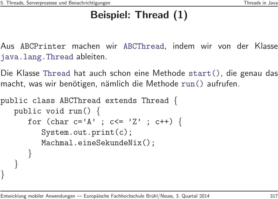 run() aufrufen. public class ABCThread extends Thread { public void run() { for (char c= A ; c<= Z ; c++) { System.