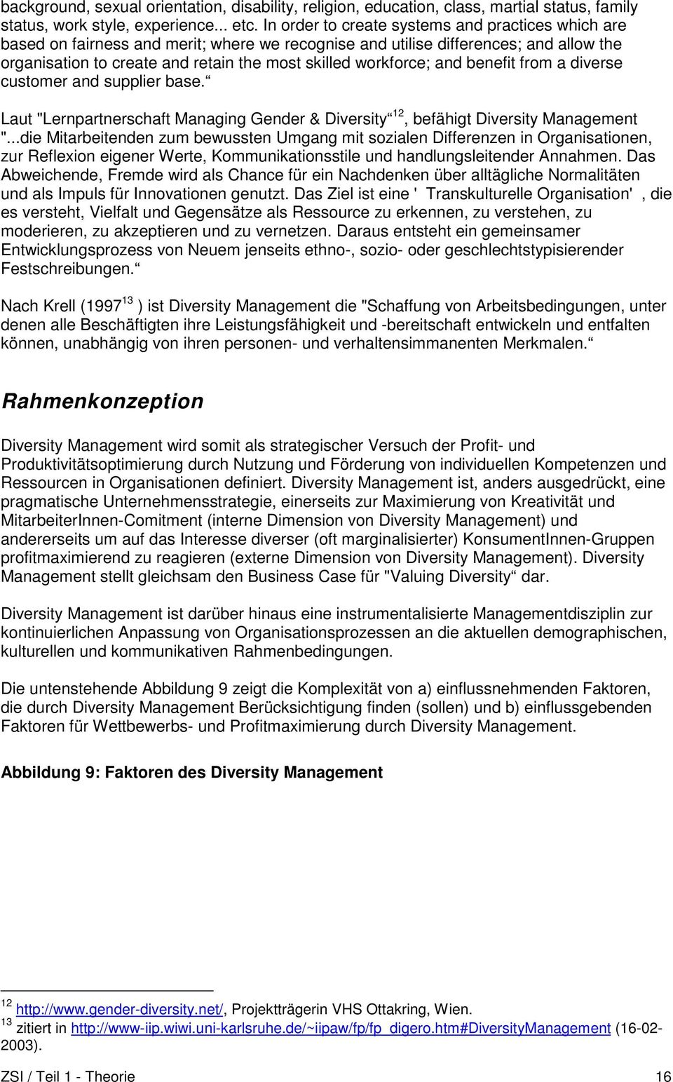 "and benefit from a diverse customer and supplier base. Laut ""Lernpartnerschaft Managing Gender & Diversity 12, befähigt Diversity Management ""."