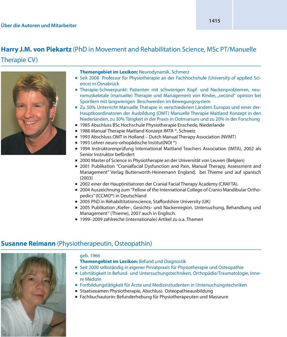 von Piekartz (PhD in Movement and Rehabilitation Science, MSc PT/Manuelle Therapie CV) Themengebiet im Lexikon: Neurodynamik, Schmerz z Seit 2008 Professor für Physiotherapie an der Fachhochshule