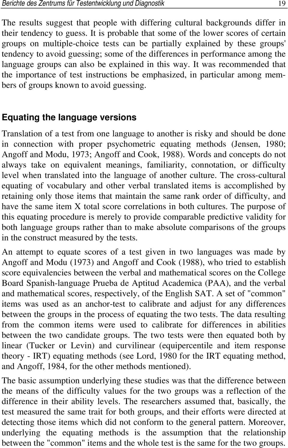 among the language groups can also be explained in this way. It was recommended that the importance of test instructions be emphasized, in particular among members of groups known to avoid guessing.