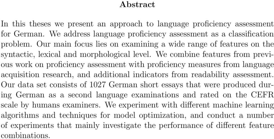 We combine features from previous work on proficiency assessment with proficiency measures from language acquisition research, and additional indicators from readability assessment.