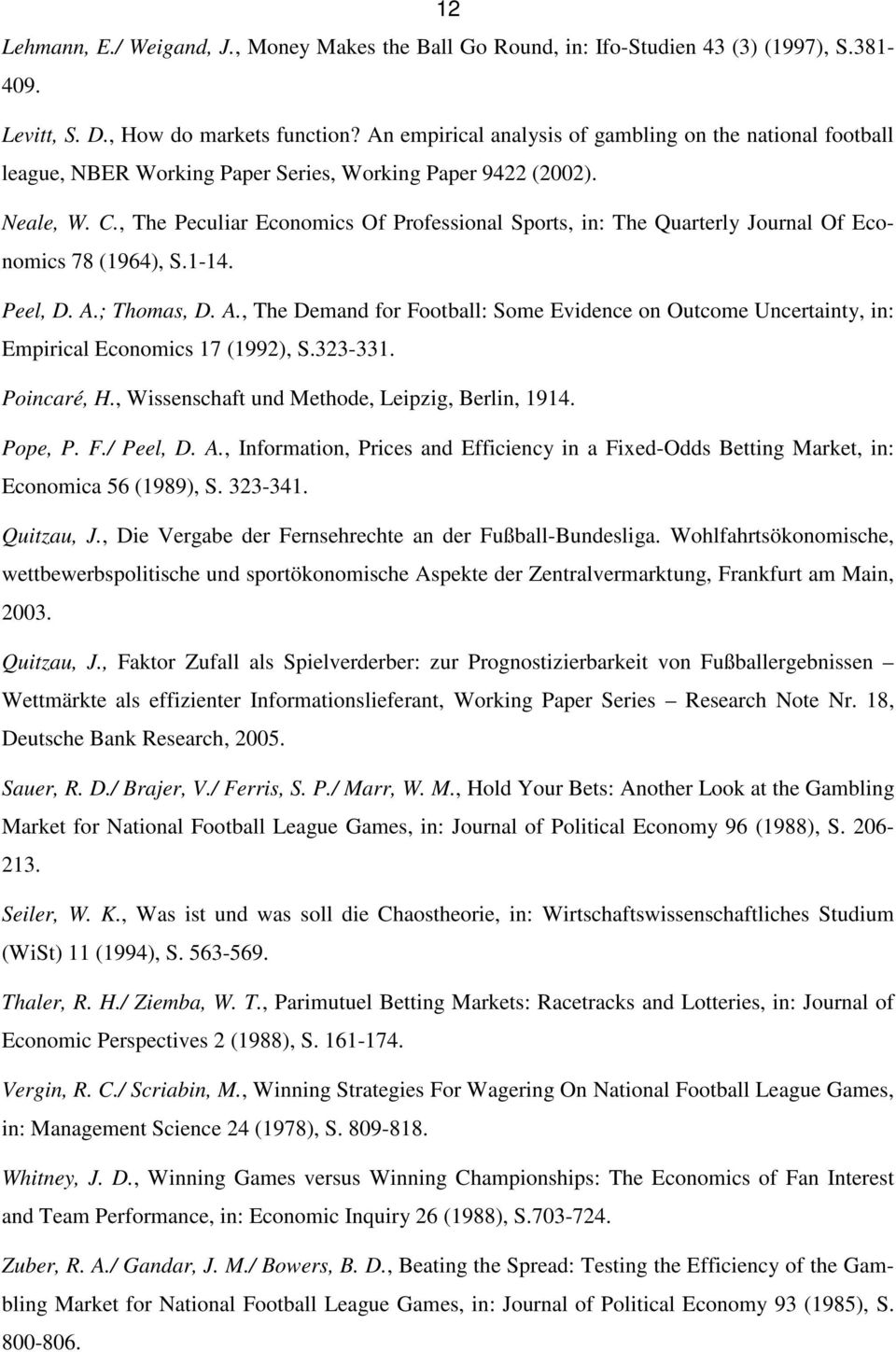 , The Peculiar Economics Of Professional Sports, in: The Quarterly Journal Of Economics 78 (1964), S.1-14. Peel, D. A.