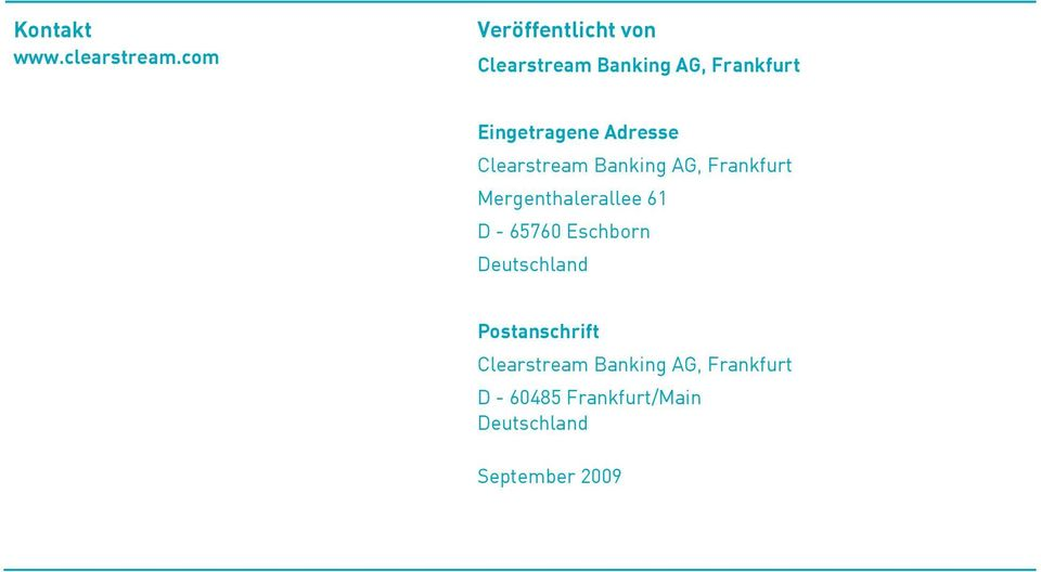 Adresse Clearstream Banking AG, Frankfurt Mergenthalerallee 61 D -