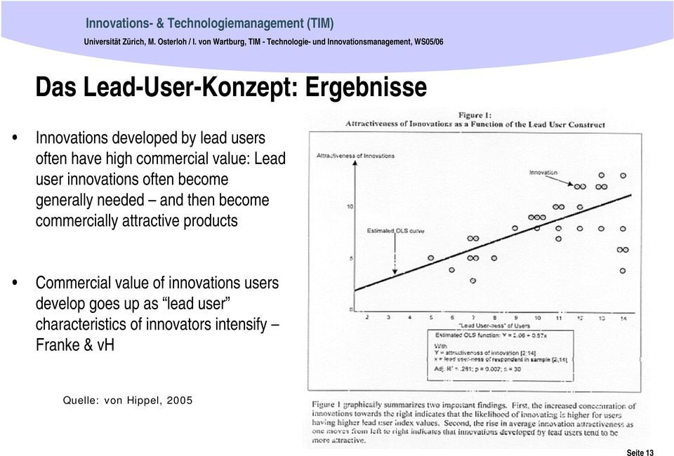 developed by lead users often have high commercial value: Lead user innovations often become generally needed and