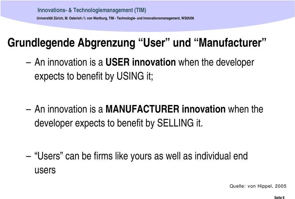 Manufacturer An innovation is a USER innovation when the developer expects to benefit by USING it; An