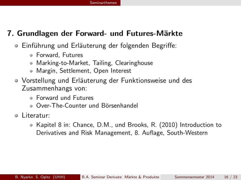 Forward und Futures Over-The-Counter und Börsenhandel Literatur: Kapitel 8 in: Chance, D.M., und Brooks, R.