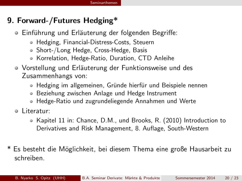 Hedge Instrument Hedge-Ratio und zugrundeliegende Annahmen und Werte Literatur: Kapitel 11 in: Chance, D.M., und Brooks, R. (2010) Introduction to Derivatives and Risk Management, 8.