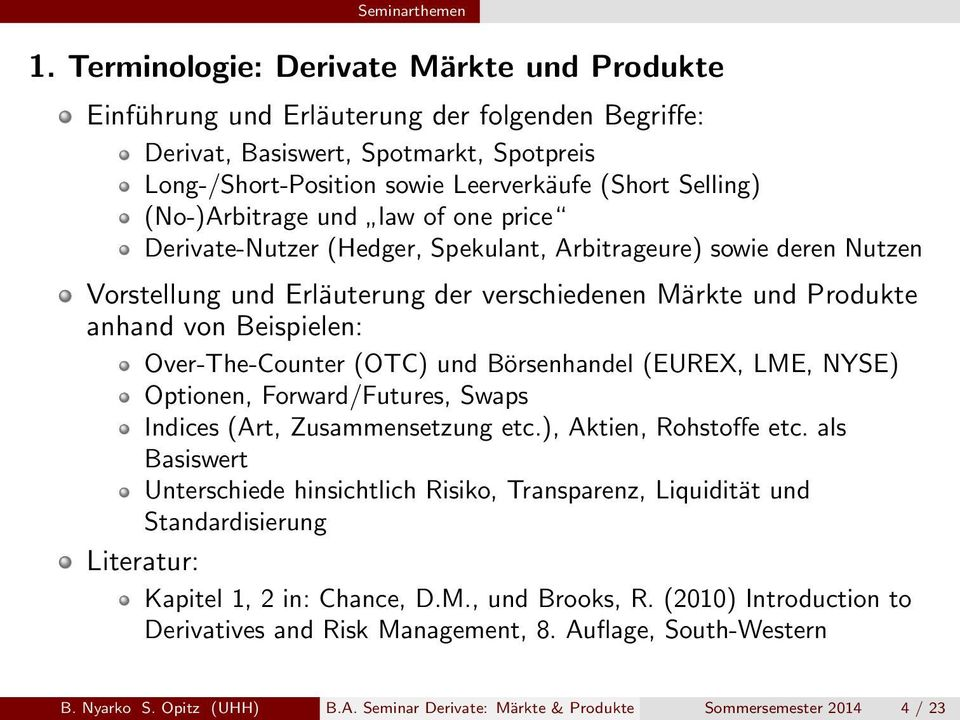 Over-The-Counter (OTC) und Börsenhandel (EUREX, LME, NYSE) Optionen, Forward/Futures, Swaps Indices (Art, Zusammensetzung etc.), Aktien, Rohstoffe etc.