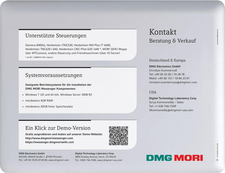 Systemvoraussetzungen Geeignete Betriebssysteme für die Installation der DMG MORI Messenger Komponenten: + + Windows 7 (32 und 64 bit), Windows Server 2008 R2 + + mindestens 4GB RAM + + mindestens