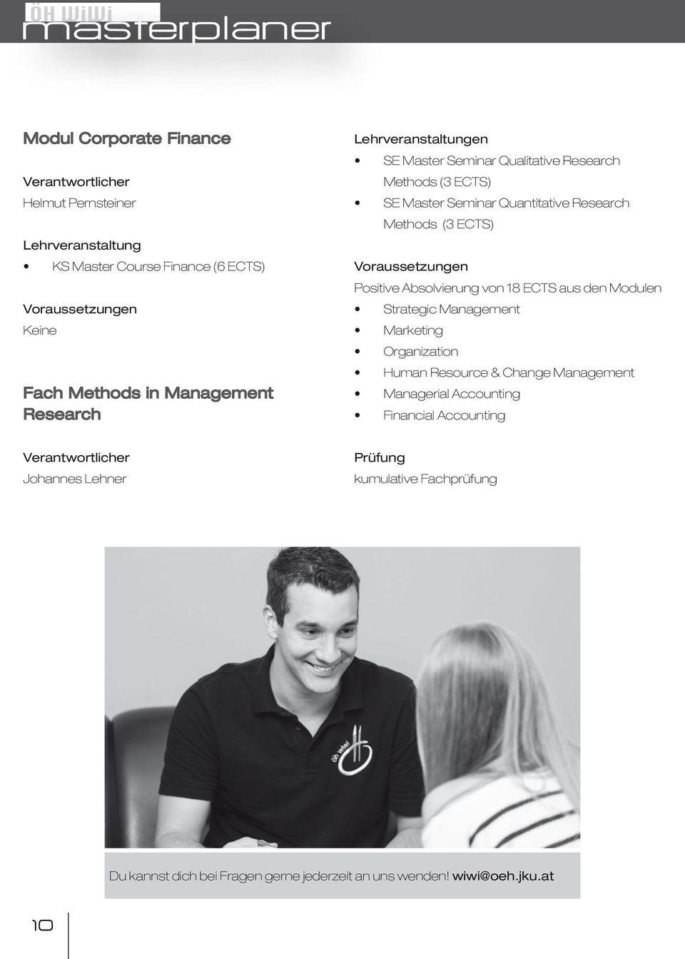 Voraussetzungen Positive Absolvierung von 18 ECTS aus den Modulen Strategic Management Marketing Organization Human Resource & Change Management Managerial