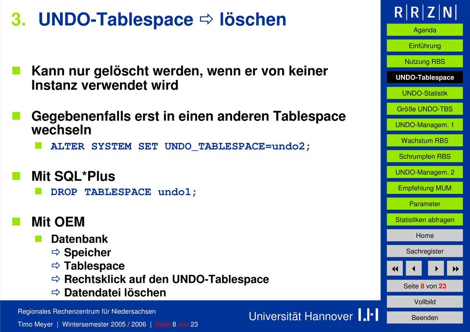 UNDO_TABLESPACE=undo2; Mit SQL*Plus DROP TABLESPACE undo1; Mit OEM Datenbank Speicher