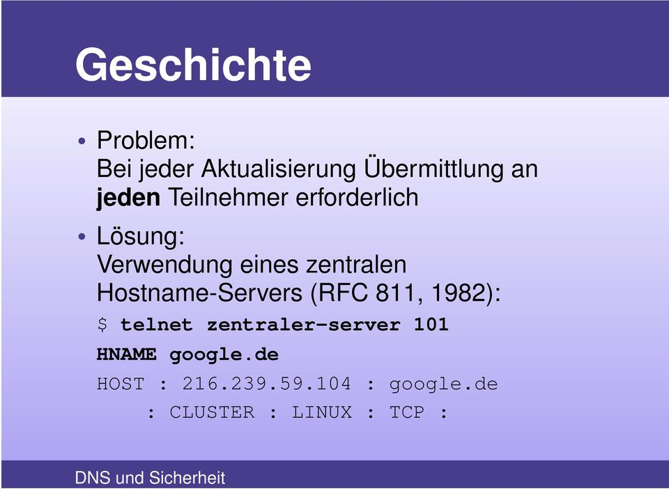 Hostname-Servers (RFC 811, 1982): $ telnet zentraler-server 101 HNAME