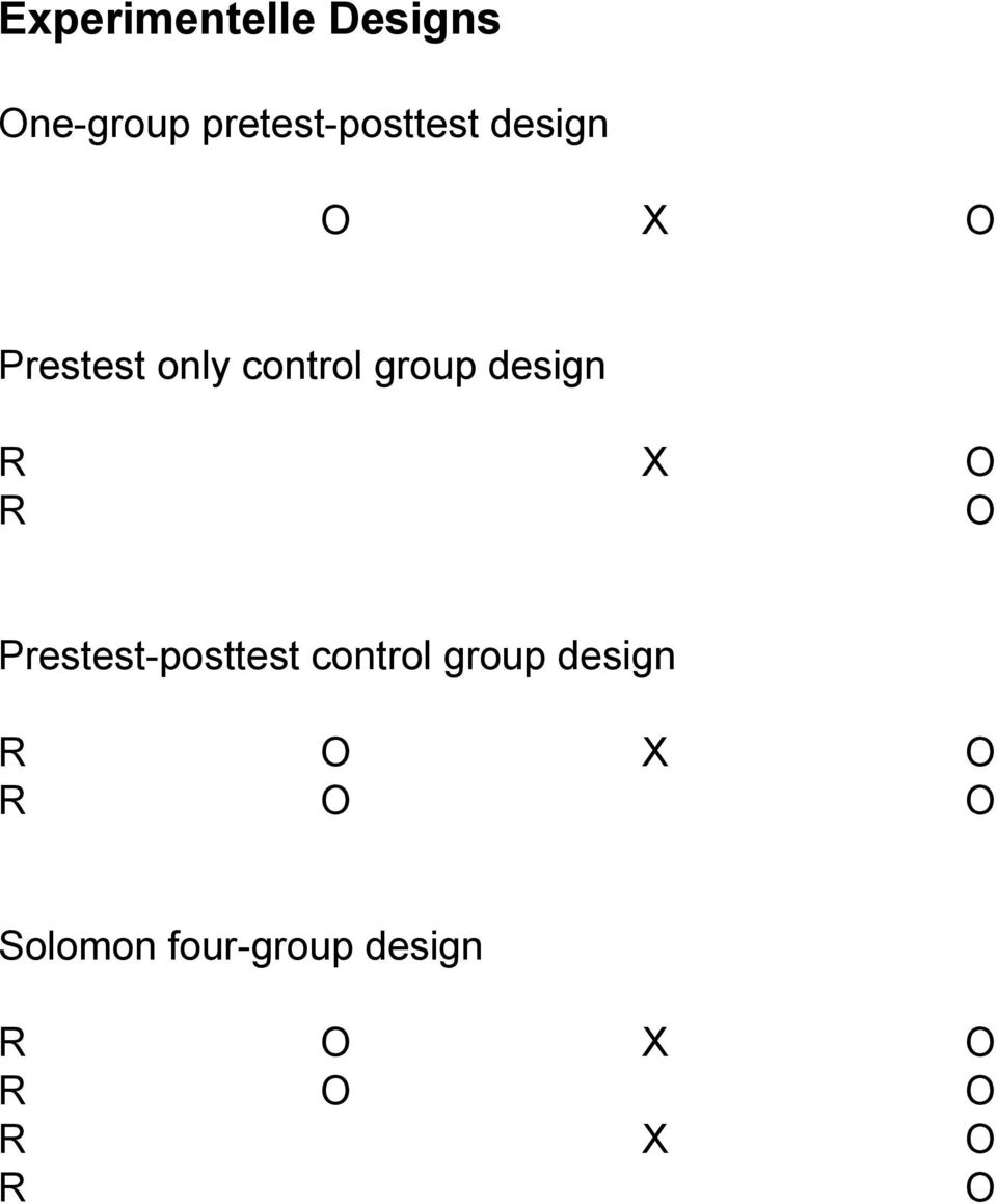 O R O Prestest-posttest control group design R O X O