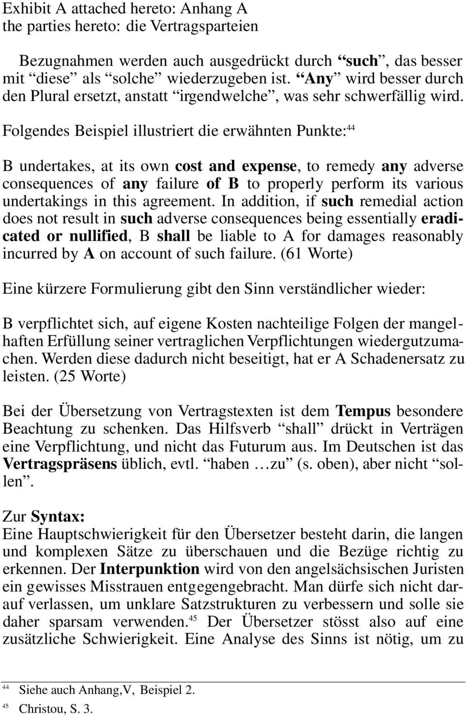 Folgendes Beispiel illustriert die erwähnten Punkte: 44 B undertakes, at its own cost and expense, to remedy any adverse consequences of any failure of B to properly perform its various undertakings