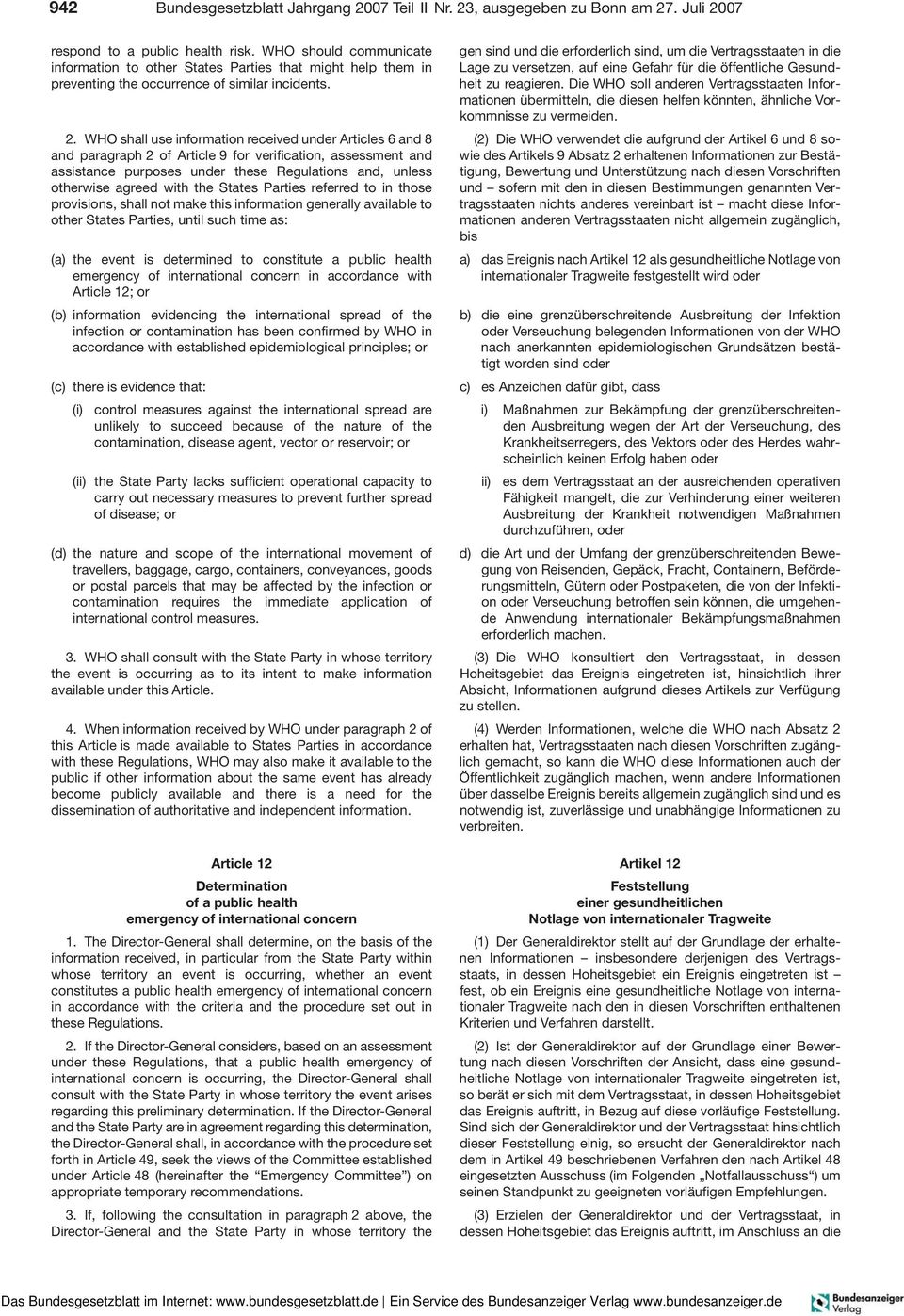 WHO shall use information received under Articles 6 and 8 and paragraph 2 of Article 9 for verification, assessment and assistance purposes under these Regulations and, unless otherwise agreed with