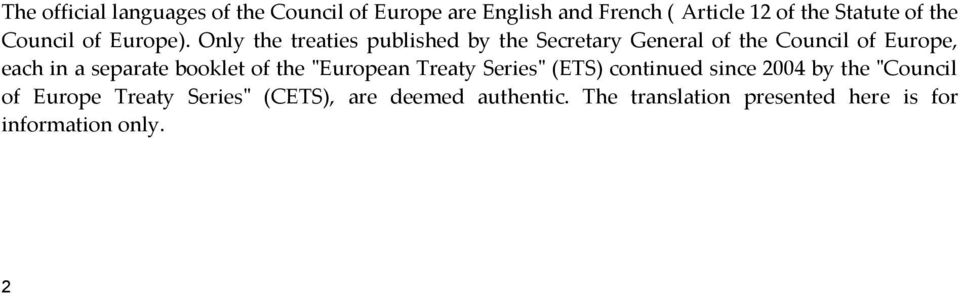 Only the treaties published by the Secretary General of the Council of Europe, each in a separate