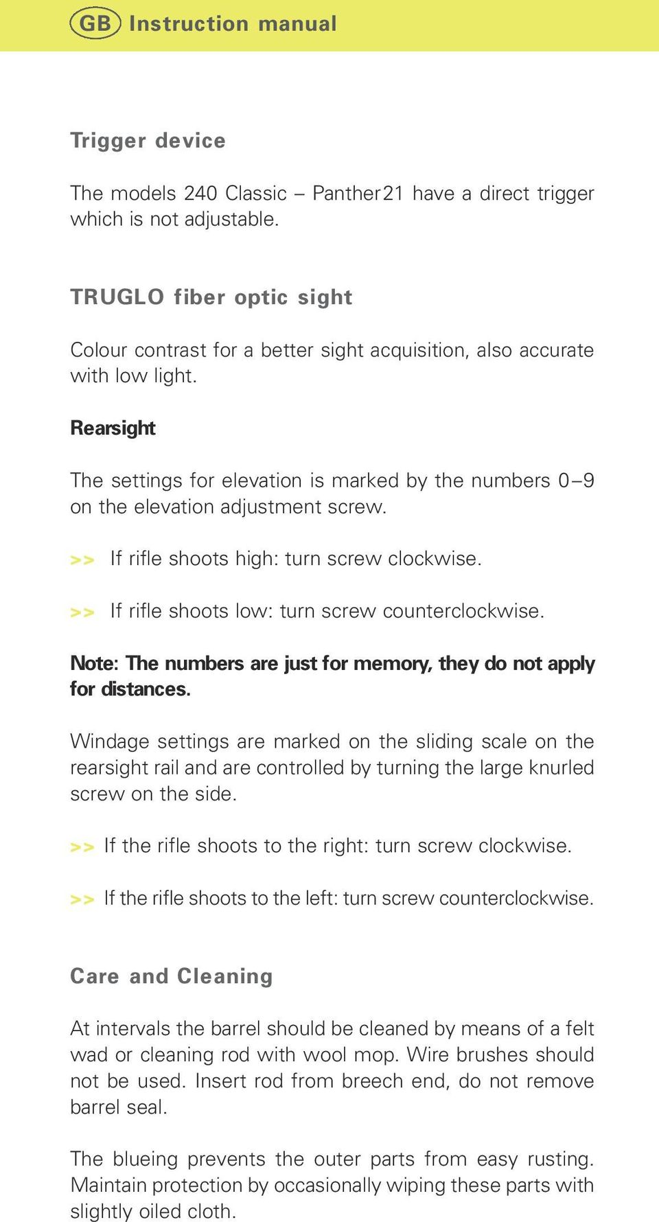 Rearsight The settings for elevation is marked by the numbers 0 9 on the elevation adjustment screw. >> If rifle shoots high: turn screw clockwise. >> If rifle shoots low: turn screw counterclockwise.