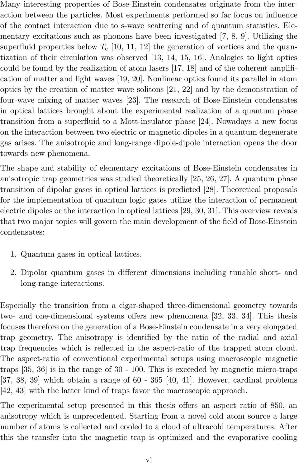 Elementary excitations such as phonons have been investigated [7, 8, 9].