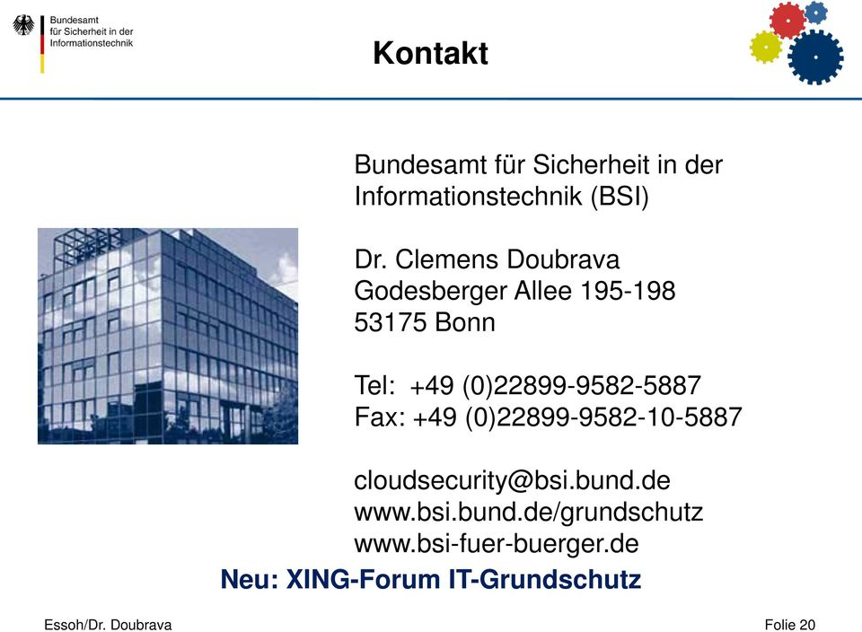 (0)22899-9582-5887 Fax: +49 (0)22899-9582-10-5887 cloudsecurity@bsi.bund.de www.