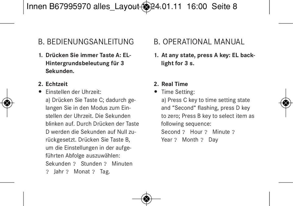 Stunden? Minuten? Jahr? Monat? Tag. B. OPERATIONAL MANUAL 1. At any state, press A key: EL backlight for 3 s. 2.