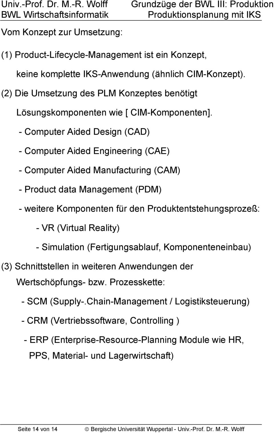 - Computer Aided Design (CAD) - Computer Aided Engineering (CAE) - Computer Aided Manufacturing (CAM) - Product data Management (PDM) - weitere Komponenten für den Produktentstehungsprozeß: