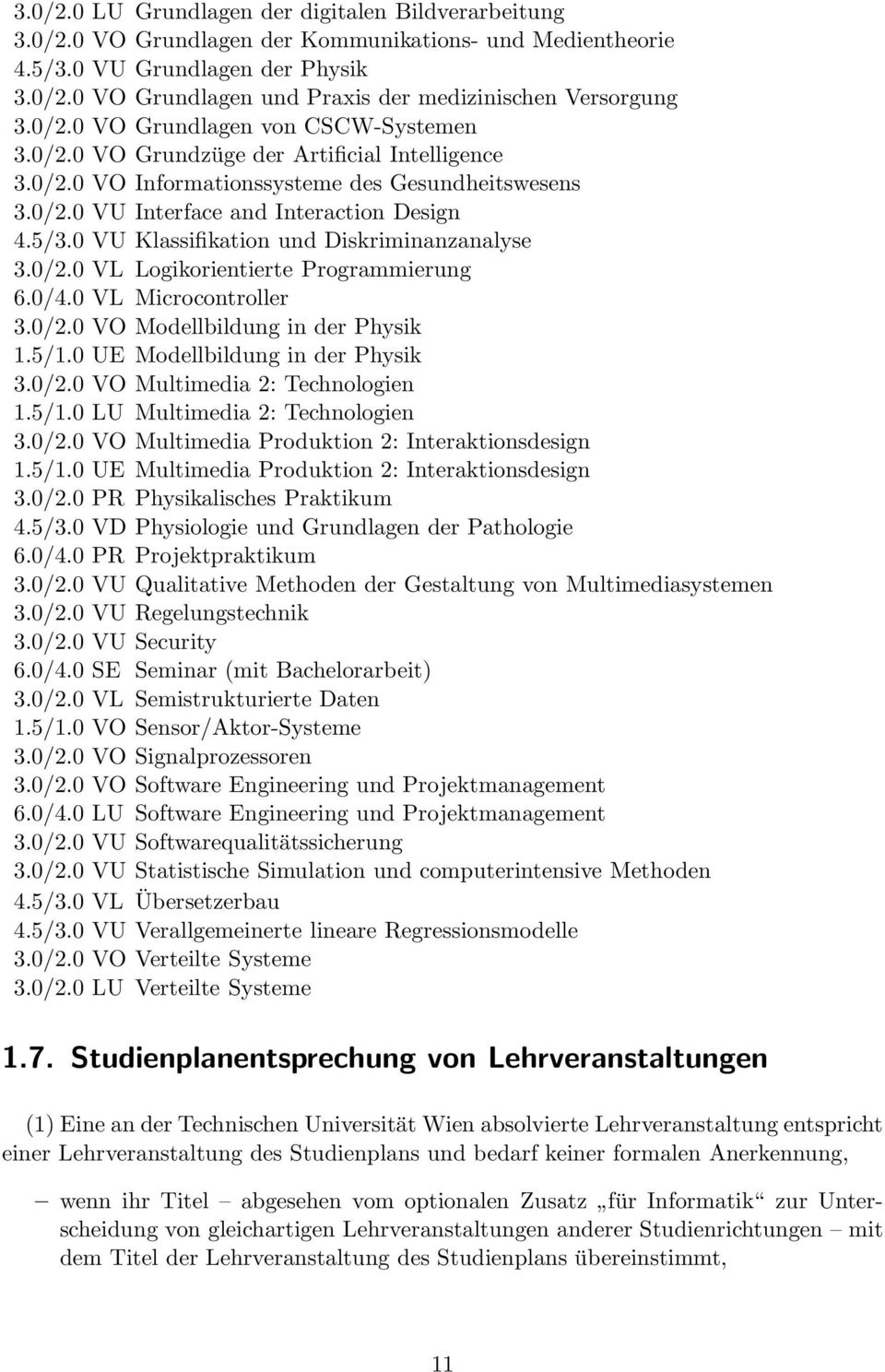 and Interaction Design 4.5/3.0 VU Klassifikation und Diskriminanzanalyse 3.0/2.0 VL Logikorientierte Programmierung 6.0/4.0 VL Microcontroller Modellbildung in der Physik 1.5/1.