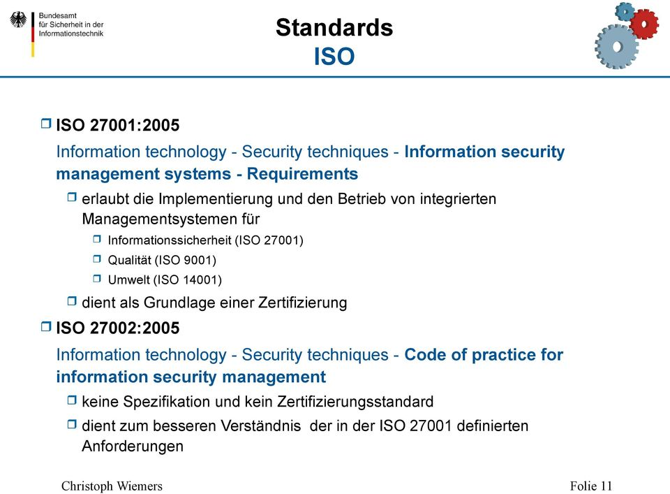 dient als Grundlage einer Zertifizierung ISO 27002:2005 Information technology - Security techniques - Code of practice for information security