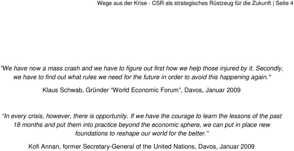 """ Klaus Schwab, Gründer World Economic Forum, Davos, Januar 2009 In every crisis, however, there is opportunity."