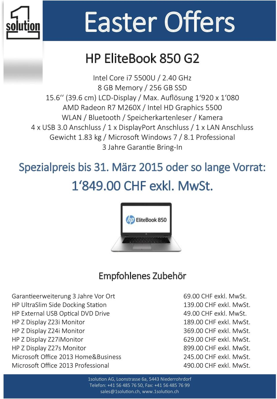 0 Anschluss / 1 x DisplayPort Anschluss / 1 x LAN Anschluss Gewicht 1.83 kg / Microsoft Windows 7 / 8.1 Professional 3 Jahre Garantie Bring-In 1 849.