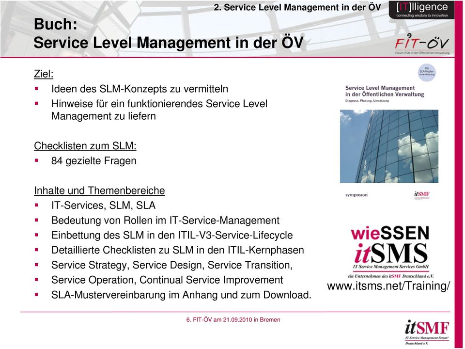 von Rollen im IT-Service-Management Einbettung des SLM in den ITIL-V3-Service-Lifecycle Detaillierte Checklisten zu SLM in den ITIL-Kernphasen Service