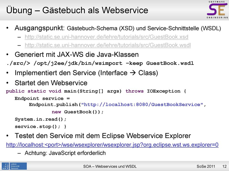 wsdl Implementiert den Service (Interface Class) Startet den Webservice public static void main(string[] args) throws IOException { Endpoint service = Endpoint.