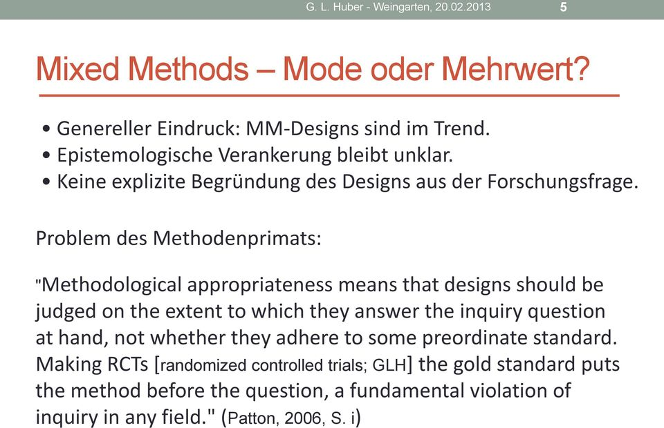 "Problem des Methodenprimats: ""Methodological appropriateness means that designs should be judged on the extent to which they answer the inquiry question"