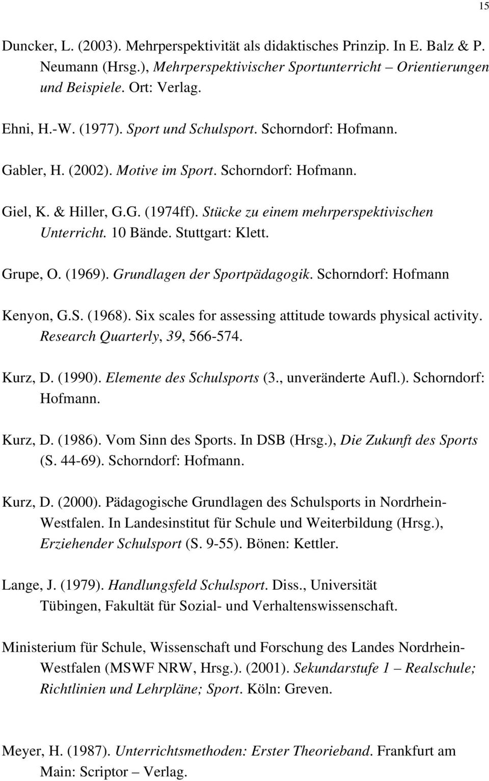 Stuttgart: Klett. Grupe, O. (1969). Grundlagen der Sportpädagogik. Schorndorf: Hofmann Kenyon, G.S. (1968). Six scales for assessing attitude towards physical activity.