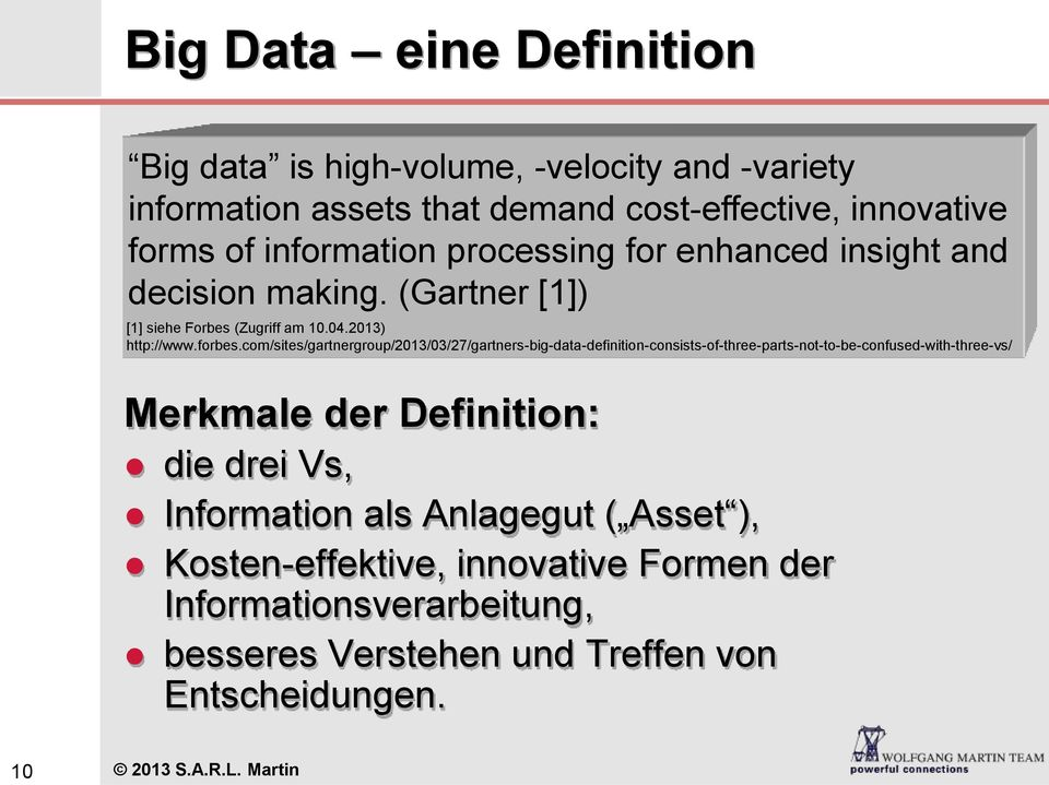 com/sites/gartnergroup/2013/03/27/gartners-big-data-definition-consists-of-three-parts-not-to-be-confused-with-three-vs/ Merkmale der Definition: die