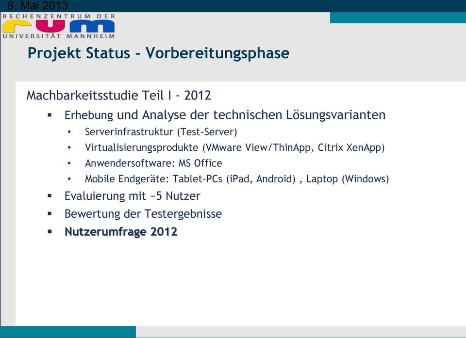 View/ThinApp, Citrix XenApp) Anwendersoftware: MS Office Mobile Endgeräte: Tablet-PCs (ipad,