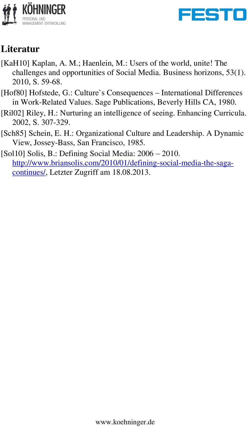 : Nurturing an intelligence of seeing. Enhancing Curricula. 2002, S. 307-329. [Sch85] Schein, E. H.: Organizational Culture and Leadership.