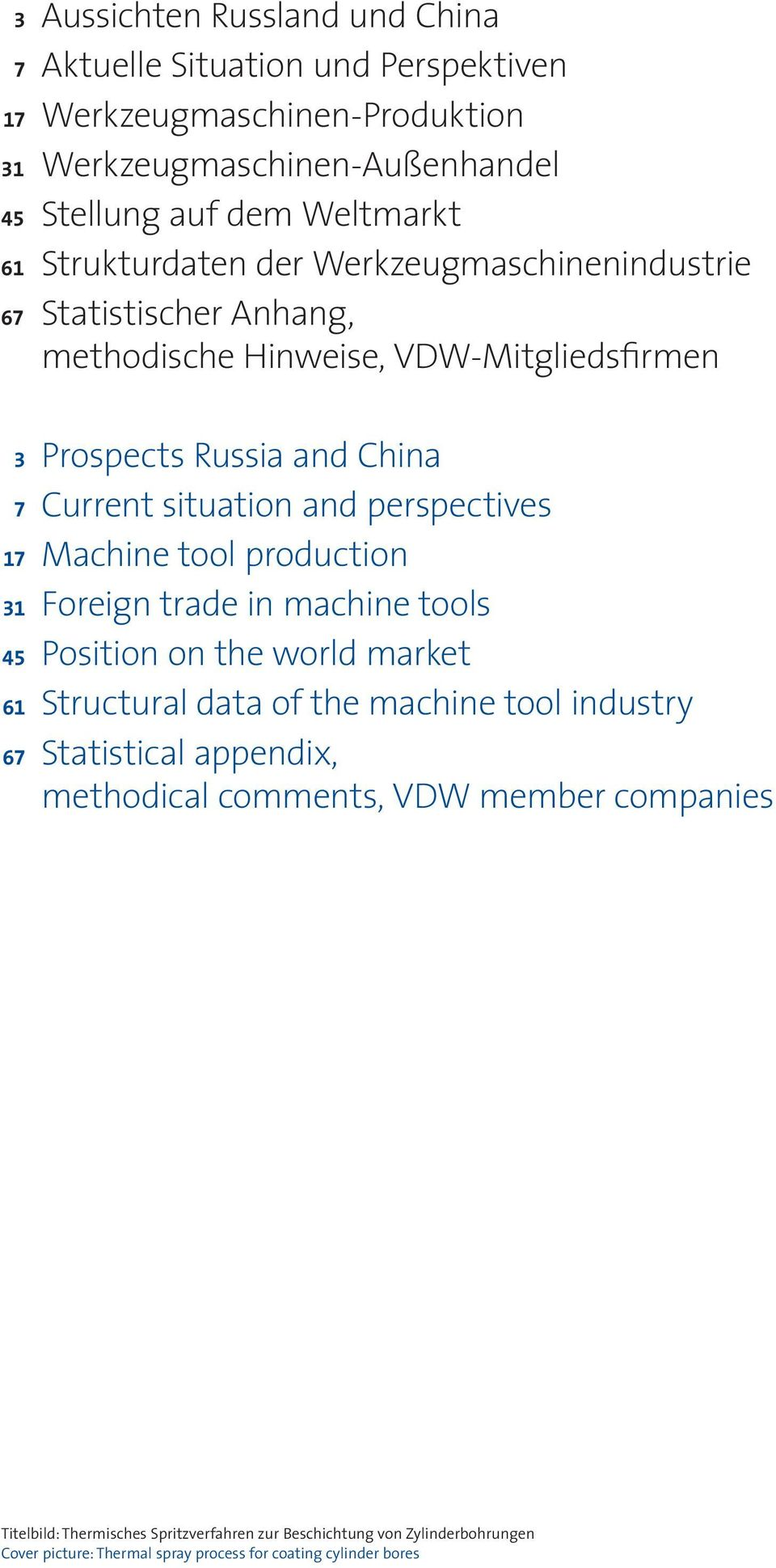 perspectives 17 Machine tool production 31 Foreign trade in machine tools 45 Position on the world market 61 Structural data of the machine tool industry 67 Statistical