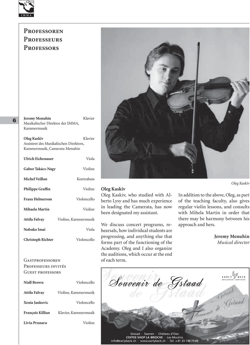 professors Niall Brown Attila Falvay Kontrabass Violine Violoncello Violine Violine, Kammermusik Oleg Kaskiv Oleg Kaskiv, who studied with Alberto Lysy and has much experience in leading the