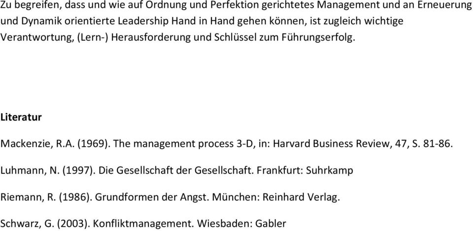 (1969). The management process 3-D, in: Harvard Business Review, 47, S. 81-86. Luhmann, N. (1997). Die Gesellschaft der Gesellschaft.