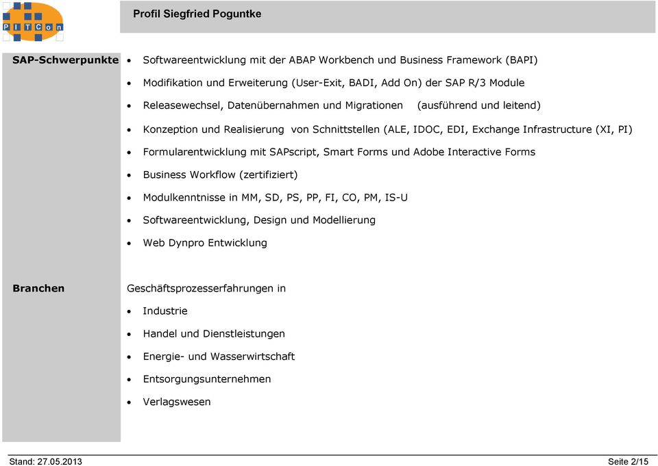SAPscript, Smart Forms und Adobe Interactive Forms Business Workflow (zertifiziert) Modulkenntnisse in MM, SD, PS, PP, FI, CO, PM, IS-U Softwareentwicklung, Design und Modellierung