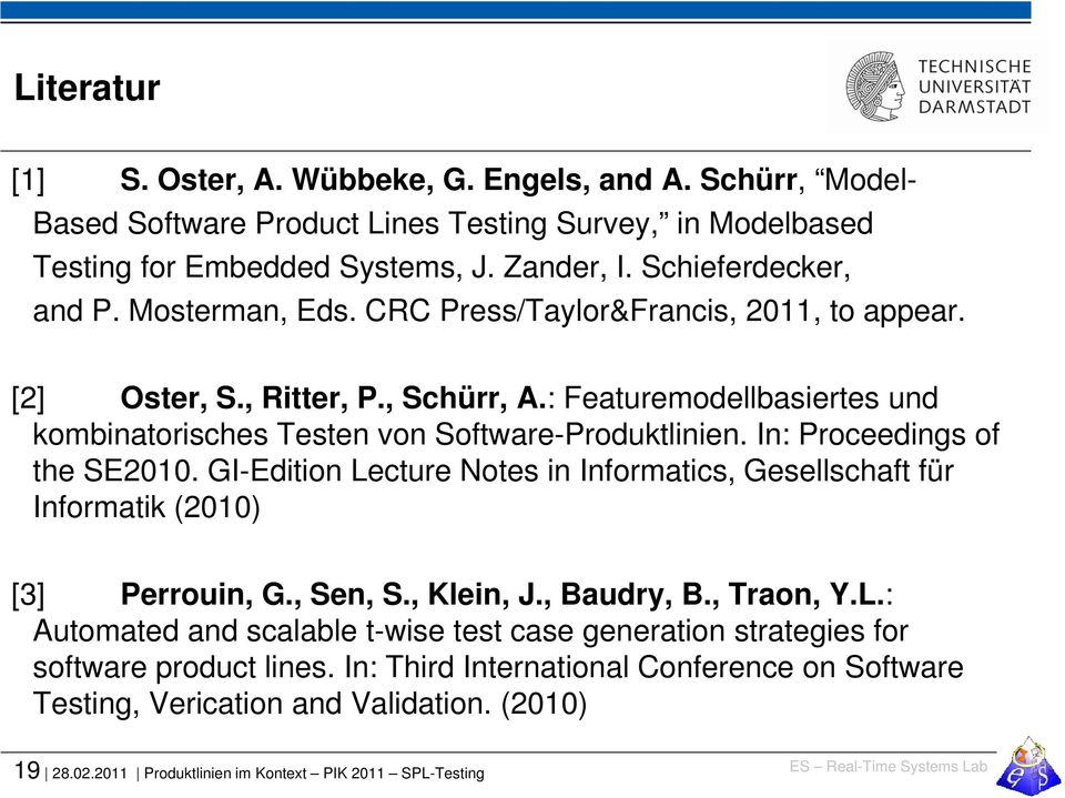 In: Proceedings of the SE2010. GI-Edition Lecture Notes in Informatics, Gesellschaft für Informatik (2010) [3] Perrouin, G., Sen, S., Klein, J., Baudry, B., Traon, Y.L.: Automated and scalable t-wise test case generation strategies for software product lines.
