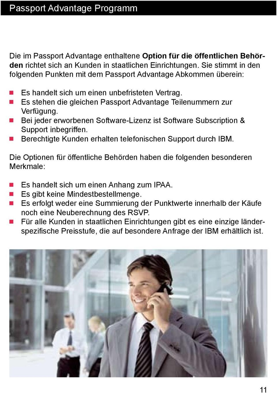 Bei jeder erworbenen Software-Lizenz ist Software Subscription & Support inbegriffen. Berechtigte Kunden erhalten telefonischen Support durch IBM.